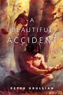 A Beautiful Accident: A Tor.Com Original - Peter Orullian