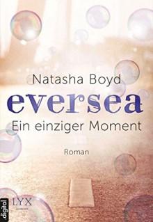 Eversea - Ein einziger Moment - Natasha Boyd,Henriette Zeltner