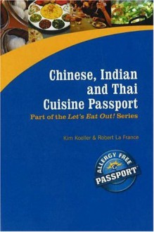 Chinese, Indian and Thai Cuisine Passport - Kim Koeller, Robert La France