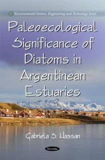 Paleoecological Signifance of Diatoms in Argentinean Estuaries - Gabriela S. Hassan