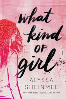 What Kind of Girl - Alyssa B. Sheinmel