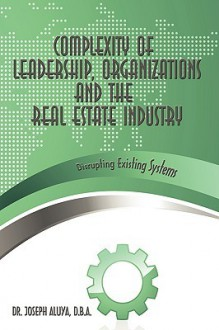 Complexity of Leadership, Organizations and the Real Estate Industry: Disrupting Existing Systems - Joseph Aluya