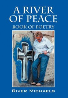 A River of Peace: Book of Poetry - River Michaels