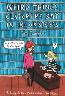 Weird Things Customers Say in Bookstores by Campbell, Jen (2012) Hardcover - Jen Campbell