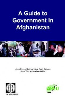 A Guide to Government in Afghanistan - Anne Evans, Nick Manning
