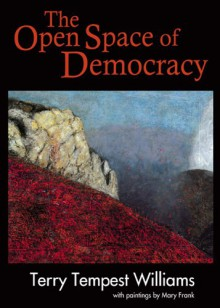 The Open Space of Democracy - Terry Tempest Williams, Mary Frank