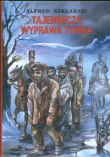Tajemnicza wyprawa Tomka (Tomek #5) - Alfred Szklarski