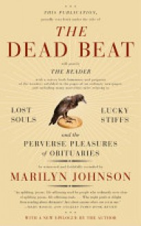 The Dead Beat: Lost Souls, Lucky Stiffs, and the Perverse Pleasures of Obituaries - Marilyn Johnson