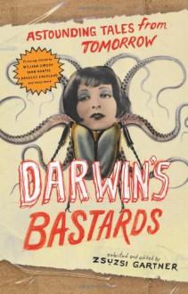 Darwin's Bastards: Astounding Tales from Tomorrow - William Gibson, Douglas Coupland, Timothy Taylor, Zsuzsi Gartner, Yann Martel