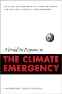 A Buddhist Response to the Climate Emergency - John Stanley, David R. Loy, Gyurme Dorje, Dalai Lama XIV, Joseph Goldstein, Lin Jensen, Sakya Trizin, Dudjom Rinpoche, Khenchen Thrangu, Chokyi Nyima Rinpoche, Robert Aitken, Joanna Macy, Thích Nhất Hạnh