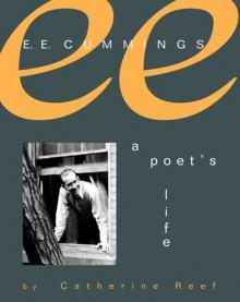 E. E. Cummings: A Poet's Life - Catherine Reef