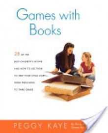 Games with Books: Twenty-eight of the Best Children's Books and How to Use Them to Help Your Child Learn—From Preschool to Third Grade - Peggy Kaye