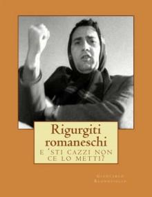 Rigurgiti romaneschi: e 'sti cazzi non ce lo metti? - Giancarlo Buonofiglio