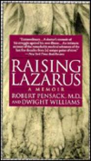 Raising Lazarus: A Memoir - Robert Pensack