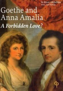 Goethe and Anna Amalia: A Forbidden Love? - Ettore Ghibellino