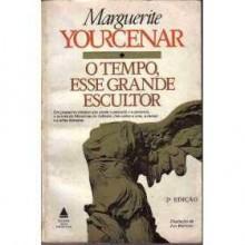 O tempo esse grande escultor - Marguerite Yourcenar, Helena Vaz da Silva