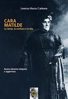 Cara Matilde la Serao, la scrittura e la vita - Lorenza Rocco Carbone