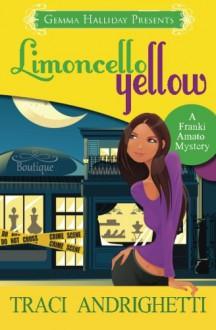 Limoncello Yellow (Franki Amato Mysteries) (Volume 1) - Traci Andrighetti