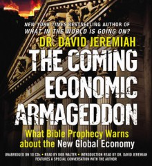 The Coming Economic Armageddon: What Bible Prophecy Warns about the New Global Economy - David Jeremiah, Bob Walter