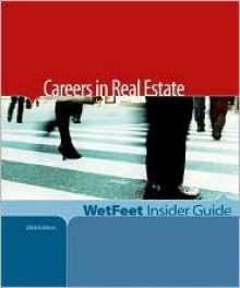 Careers In Real Estate, 2006 Edition: Wet Feet Insider Guide - Wetfeet.Com
