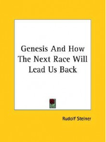Genesis and How the Next Race Will Lead Us Back - Rudolf Steiner