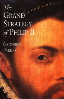 The Grand Strategy of Philip II - Geoffrey Parker