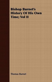 Bishop Burnet's History of His Own Time; Vol II - Thomas Burnet