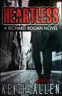 Heartless: A Richard Rogan Novel - Keith Allen