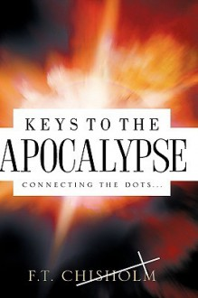 Keys to the Apocalypse - F.T. Chisholm