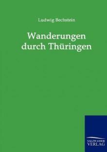 Wanderungen Durch Thüringen - Ludwig Bechstein