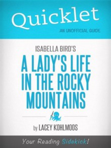 Quicklet on Isabella Bird's A Lady's Life in the Rocky Mountains (CliffNotes-like Summary & Analysis) - Lacey Kohlmoos