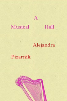 A Musical Hell (New Directions Poetry Pamphlets) - Alejandra Pizarnik, Yvette Siegert