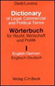 Wörterbuch für Recht, Wirtschaft und Politik 1. Englisch - Deutsch. Mit erläuternden und rechtsvergleichenden Kommentaren - Clara-Erika Dietl, Egon Lorenz