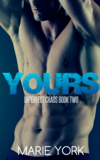 Yours (Imperfect Chaos, #2) - Marie York