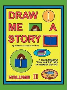 Draw Me a Story Volume II - Barbara Freedman