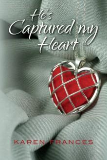 He's Captured My Heart - Karen Frances