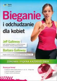 Bieganie i odchudzanie dla kobiet. Zdrowa i piękna każdego dnia - Jeff Galloway, Barbara Galloway