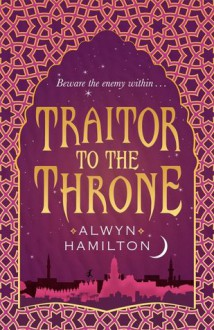 Traitor to the Throne - Alwyn Hamilton