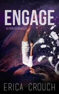 Engage: An Ignite Novella - Erica Crouch