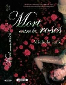 Mort entre les roses - Michele Jaffe