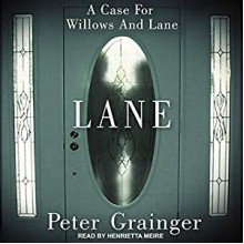 Lane: A Case For Willows And Lane, Book 1 - Peter Grainger,Henrietta Meire