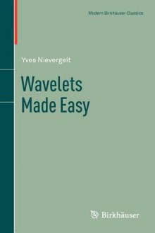 Wavelets Made Easy - Yves Nievergelt
