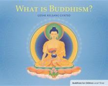 What is Buddhism? - Kelsang Gyatso