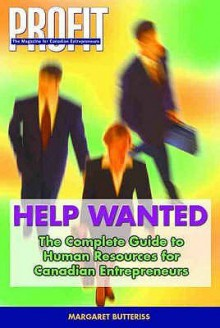 Help Wanted: The Complete Guide to Human Resources for Canadian Entrepreneurs - Margaret Butteriss