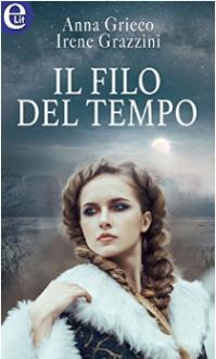 Il filo del tempo (La capoclan Vol. 1) - Anna Grieco, Irene Grazzini