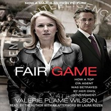 Fair Game: How a Top CIA Agent Was Betrayed by Her Own Government - Valerie Plame Wilson,Laura Rozen