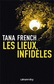 Les Lieux Infidèles - Tana French
