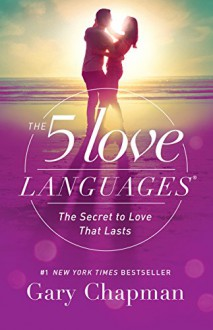 The 5 Love Languages: The Secret to Love that Lasts - Gary D. Chapman