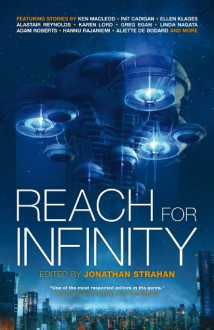 Reach For Infinity (The Infinity Project Book 3) - Pat Cadigan, Hannu Rajaniemi, Alastair Reynolds, Jonathan Strahan