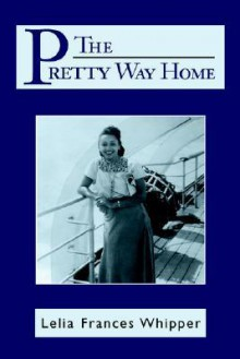 The Pretty Way Home - Lelia Frances Whipper